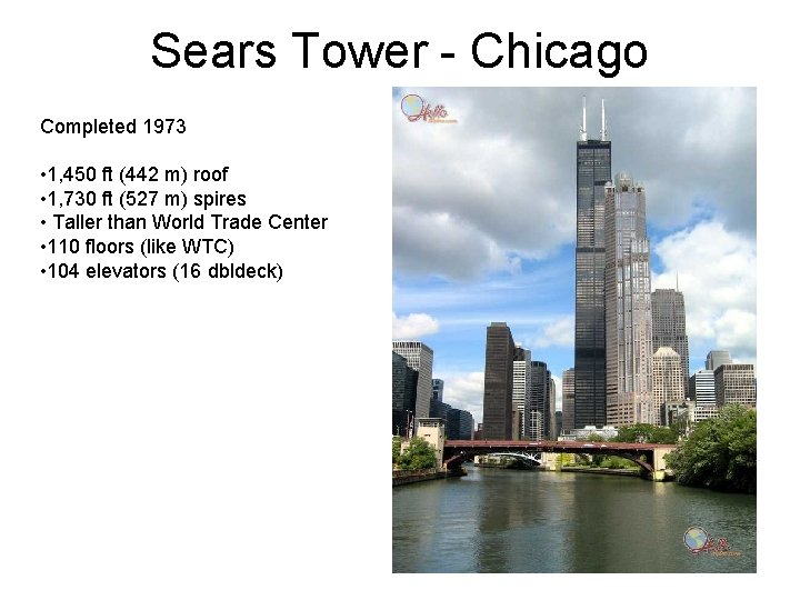 Sears Tower - Chicago Completed 1973 • 1, 450 ft (442 m) roof •
