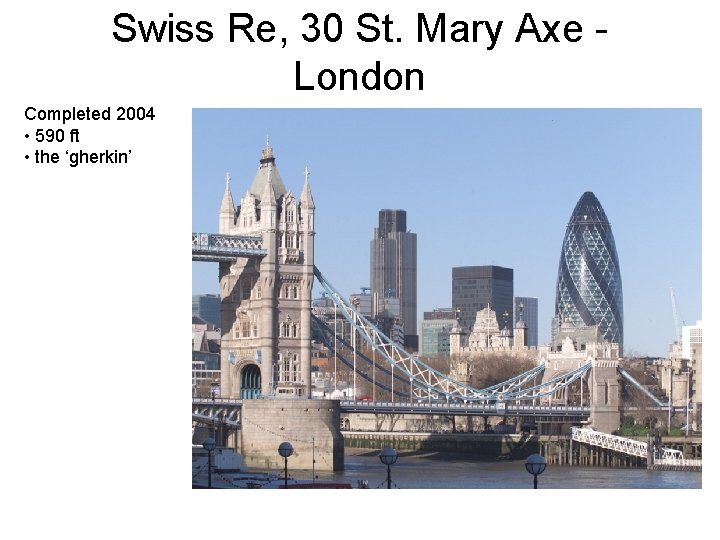Swiss Re, 30 St. Mary Axe - London Completed 2004 • 590 ft •