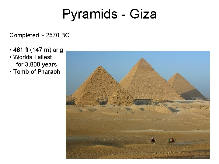 Pyramids - Giza Completed ~ 2570 BC • 481 ft (147 m) orig •