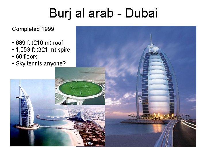 Burj al arab - Dubai Completed 1999 • 689 ft (210 m) roof •