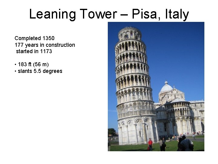 Leaning Tower – Pisa, Italy Completed 1350 177 years in construction started in 1173
