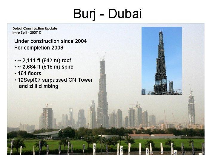 Burj - Dubai Under construction since 2004 For completion 2008 • ~ 2, 111