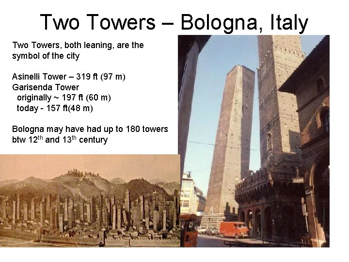 Two Towers – Bologna, Italy Two Towers, both leaning, are the symbol of the