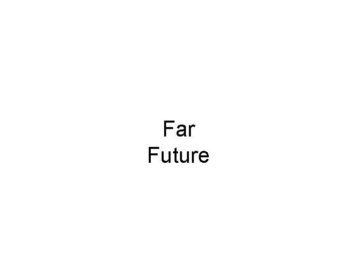 Far Future