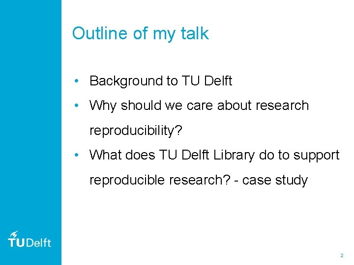 Outline of my talk • Background to TU Delft • Why should we care