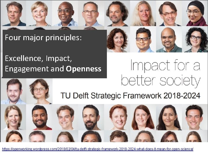 Four major principles: Excellence, Impact, Engagement and Openness https: //openworking. wordpress. com/2018/02/04/tu-delft-strategic-framework-2018 -2024 -what-does-it-mean-for-open-science/