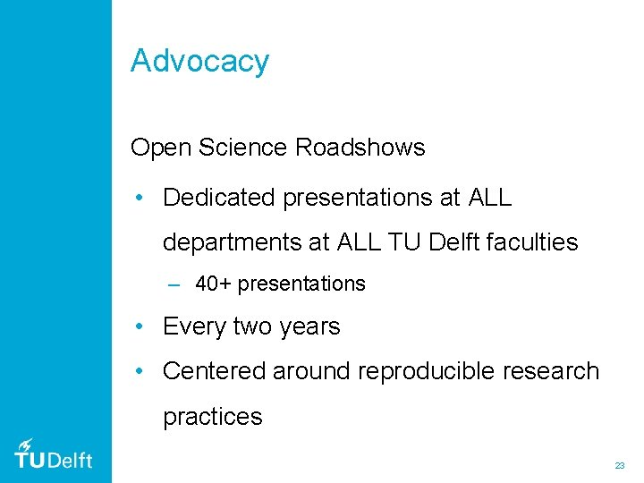 Advocacy Open Science Roadshows • Dedicated presentations at ALL departments at ALL TU Delft