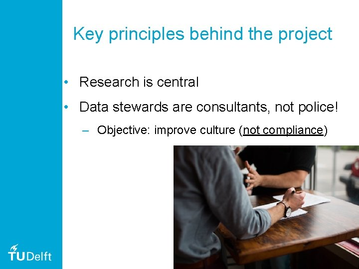 Key principles behind the project • Research is central • Data stewards are consultants,