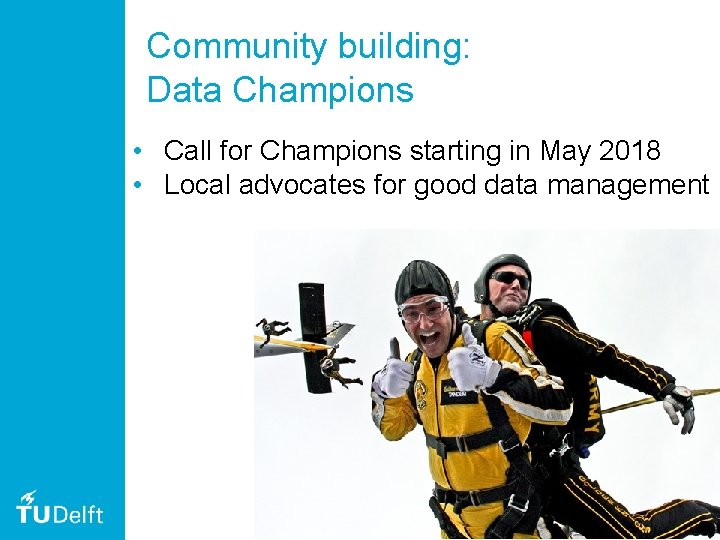 Community building: Data Champions • Call for Champions starting in May 2018 • Local