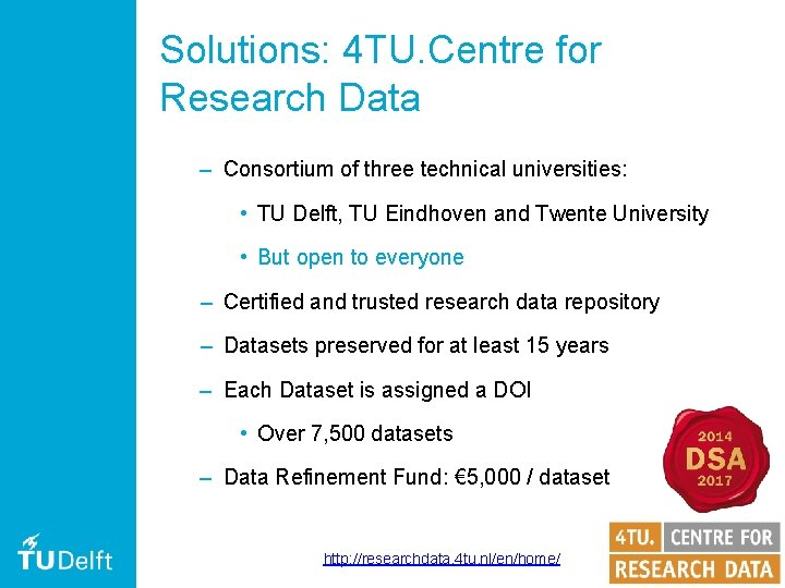 Solutions: 4 TU. Centre for Research Data – Consortium of three technical universities: •