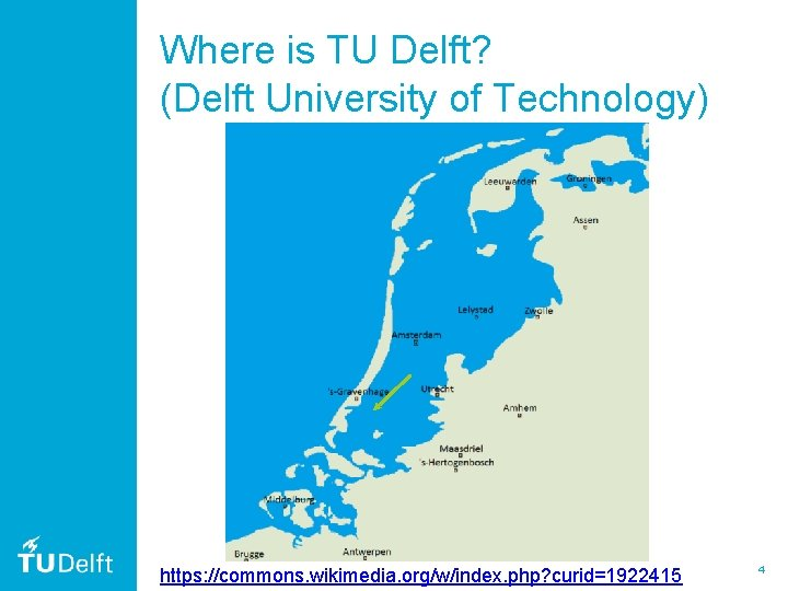 Where is TU Delft? (Delft University of Technology) https: //commons. wikimedia. org/w/index. php? curid=1922415
