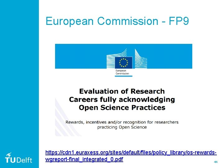 European Commission - FP 9 https: //cdn 1. euraxess. org/sites/default/files/policy_library/os-rewardswgreport-final_integrated_0. pdf 44