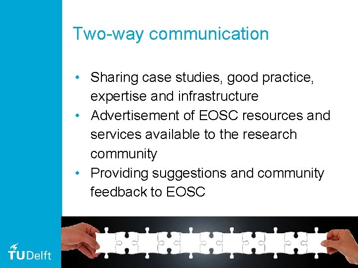 Two-way communication • Sharing case studies, good practice, expertise and infrastructure • Advertisement of
