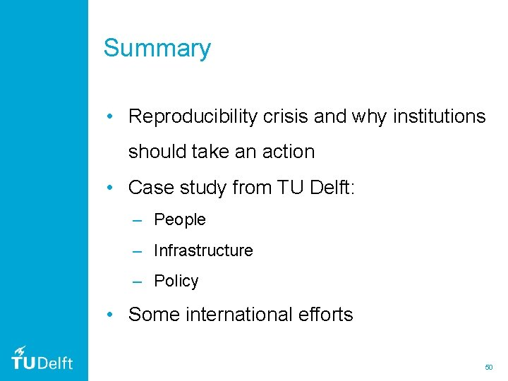Summary • Reproducibility crisis and why institutions should take an action • Case study
