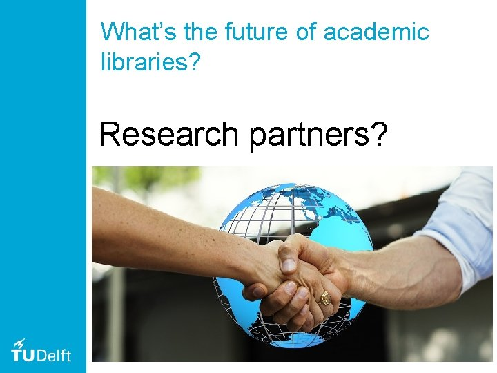 What's the future of academic libraries? Research partners? 52