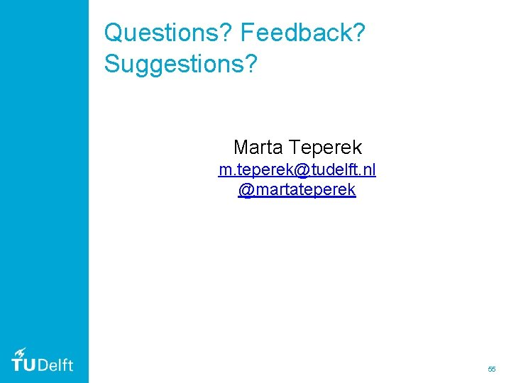 Questions? Feedback? Suggestions? Marta Teperek m. teperek@tudelft. nl @martateperek 55