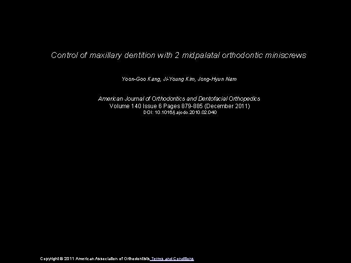 Control of maxillary dentition with 2 midpalatal orthodontic miniscrews Yoon-Goo Kang, Ji-Young Kim, Jong-Hyun