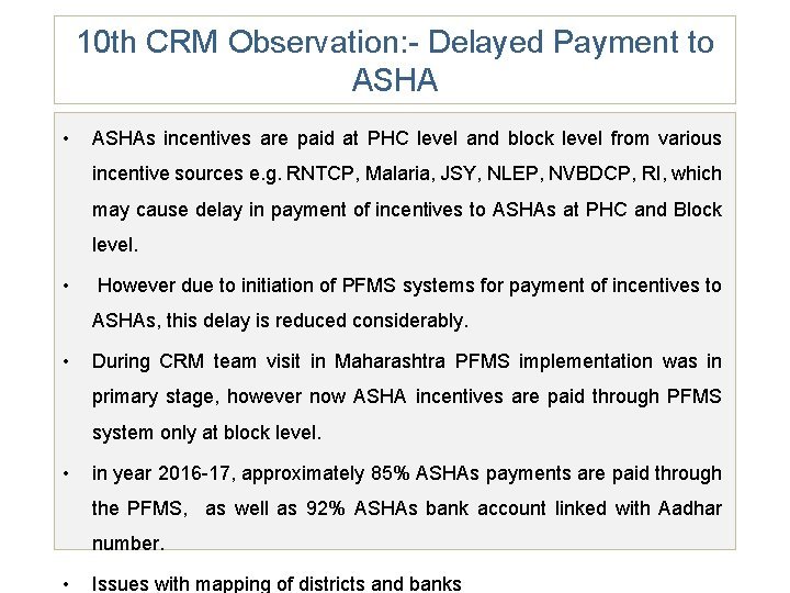 10 th CRM Observation: - Delayed Payment to ASHA • ASHAs incentives are paid