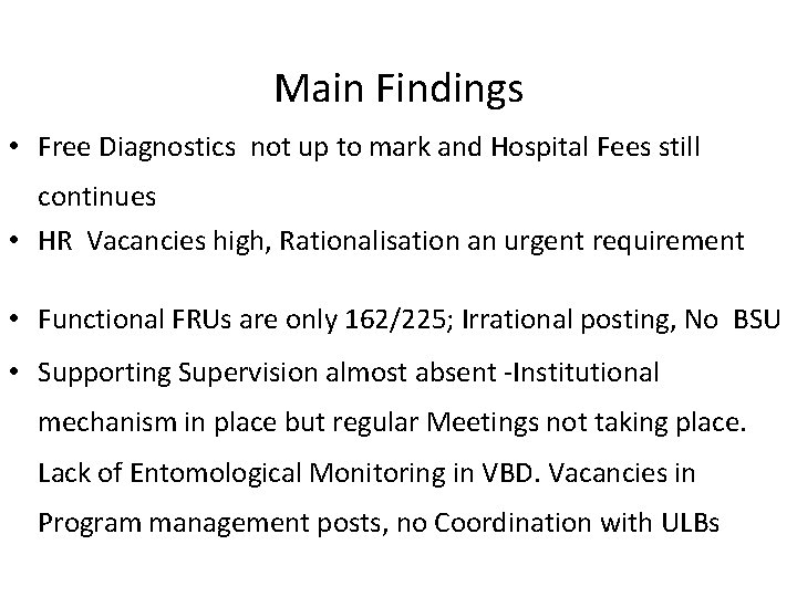 Main Findings • Free Diagnostics not up to mark and Hospital Fees still continues