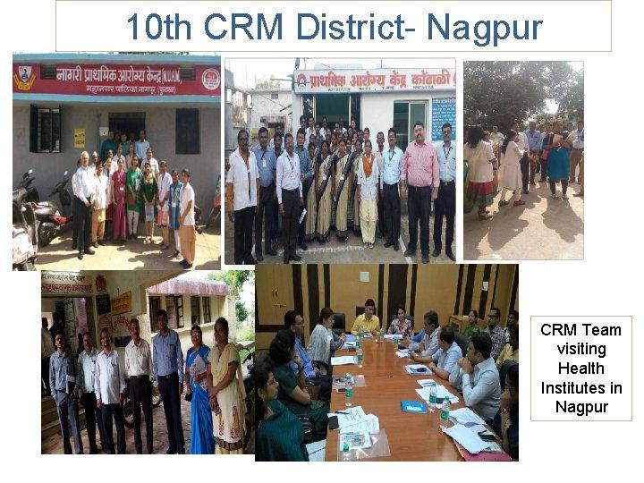 10 th CRM District- Nagpur CRM Team visiting Health Institutes in Nagpur