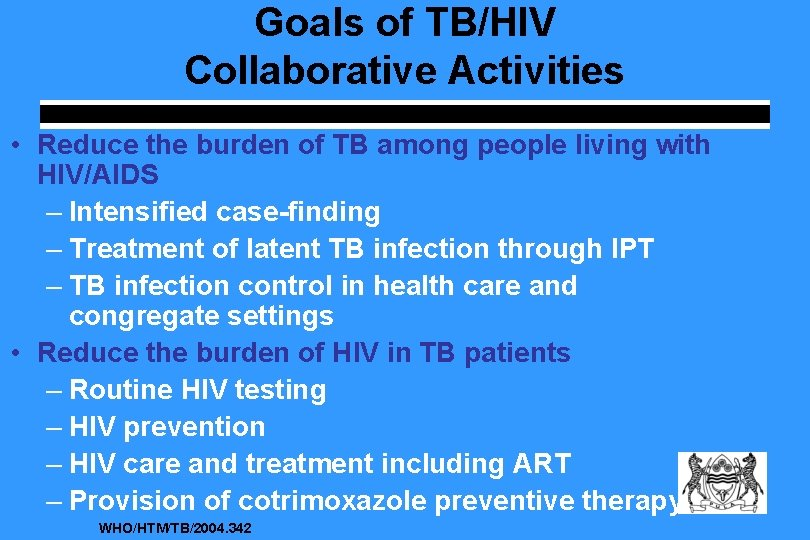Goals of TB/HIV Collaborative Activities • Reduce the burden of TB among people living