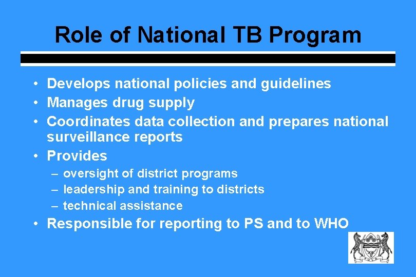 Role of National TB Program • Develops national policies and guidelines • Manages drug