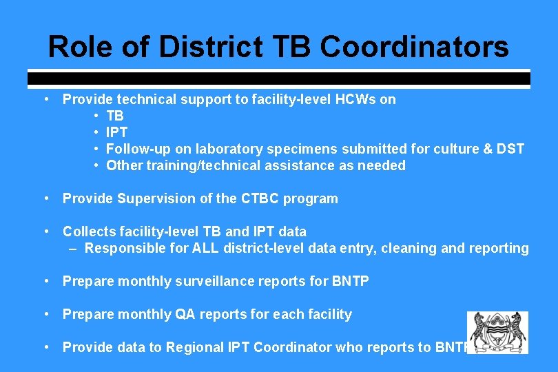 Role of District TB Coordinators • Provide technical support to facility-level HCWs on •