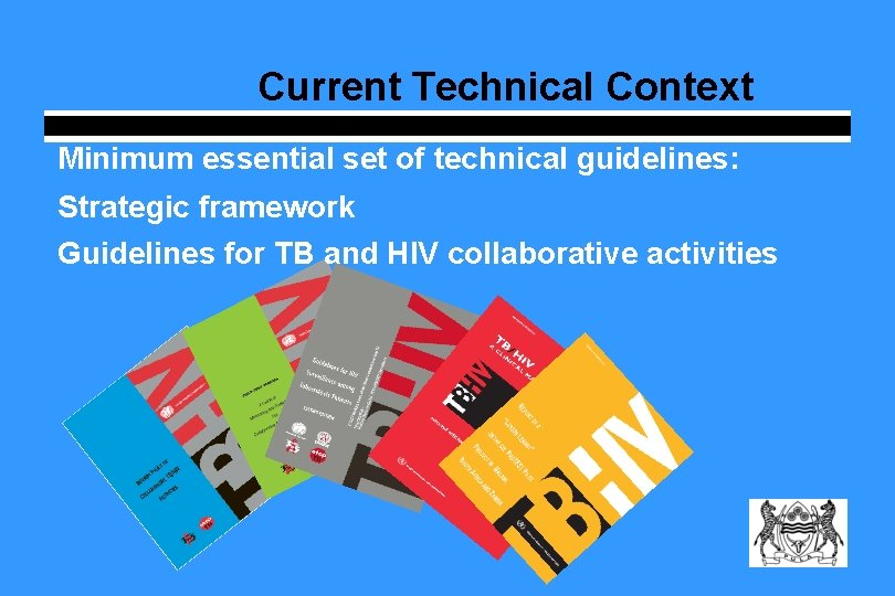Current Technical Context Minimum essential set of technical guidelines: Strategic framework Guidelines for TB