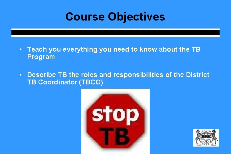 Course Objectives • Teach you everything you need to know about the TB Program
