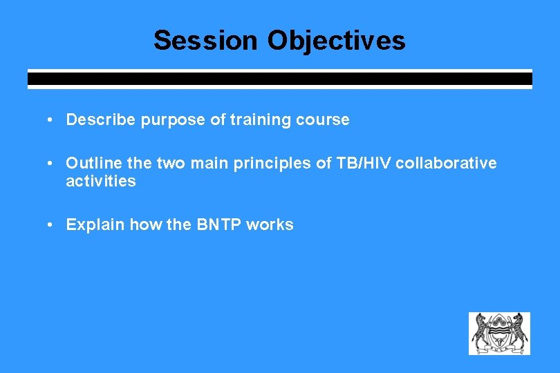 Session Objectives • Describe purpose of training course • Outline the two main principles