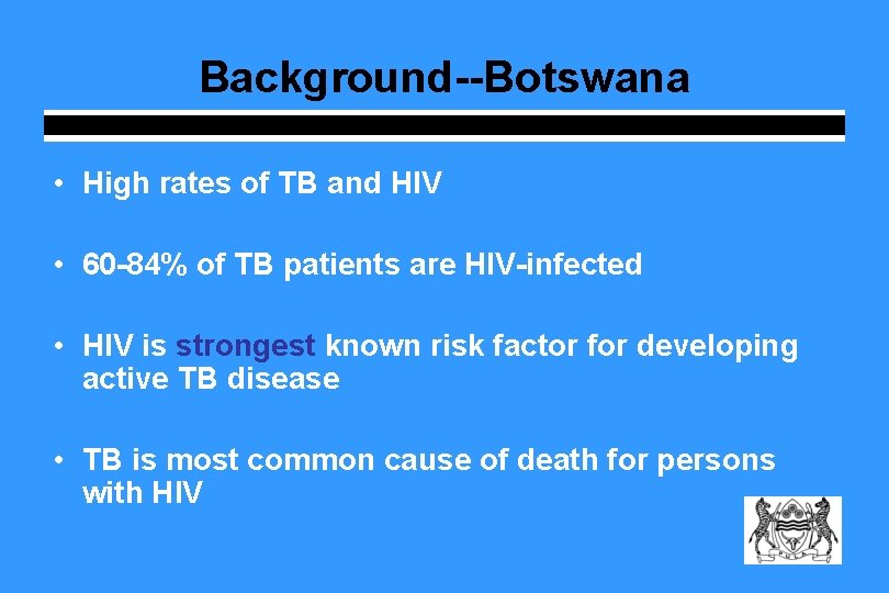 Background--Botswana • High rates of TB and HIV • 60 -84% of TB patients