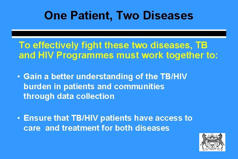 One Patient, Two Diseases To effectively fight these two diseases, TB and HIV Programmes