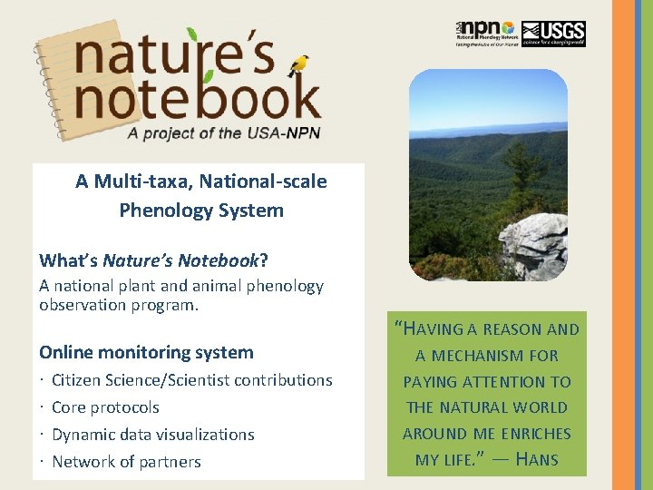 A Multi-taxa, National-scale Phenology System What's Nature's Notebook? A national plant and animal phenology