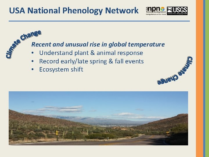 USA National Phenology Network Recent and unusual rise in global temperature • Understand plant