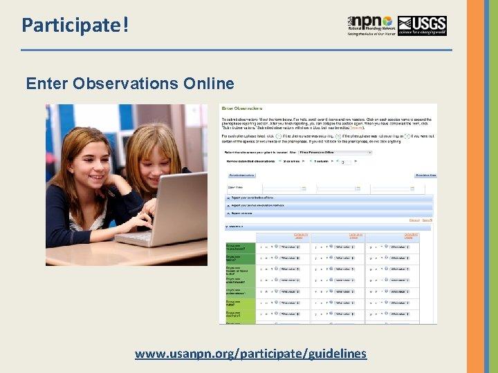 Participate! Enter Observations Online www. usanpn. org/participate/guidelines