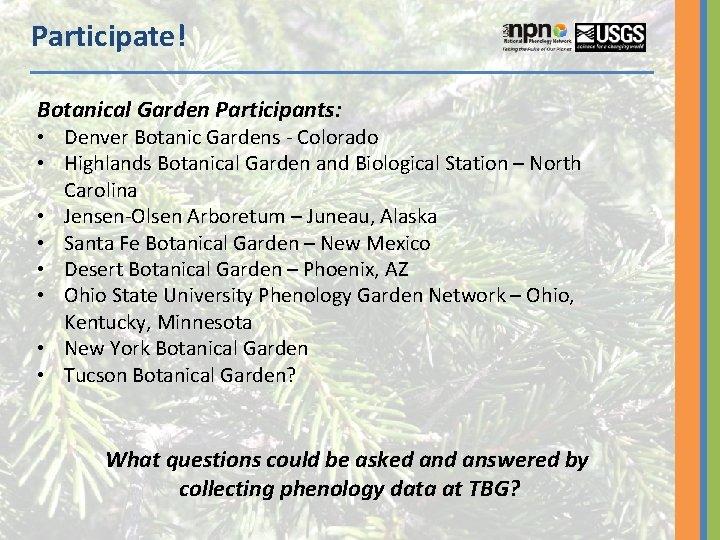 Participate! Botanical Garden Participants: • Denver Botanic Gardens - Colorado • Highlands Botanical Garden