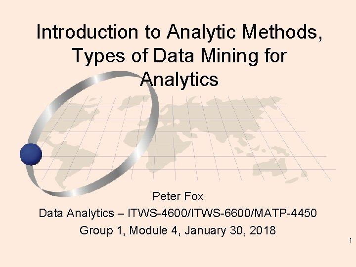 Introduction to Analytic Methods, Types of Data Mining for Analytics Peter Fox Data Analytics