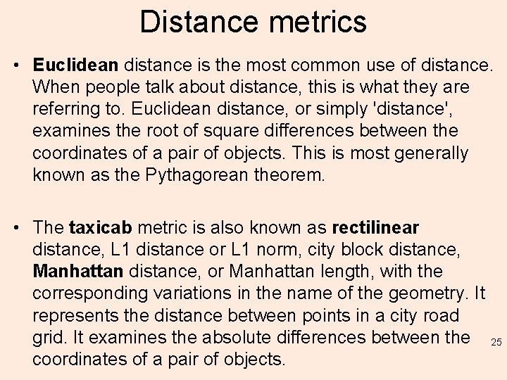 Distance metrics • Euclidean distance is the most common use of distance. When people