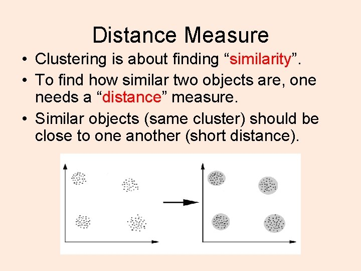 """Distance Measure • Clustering is about finding """"similarity"""". • To find how similar two"""