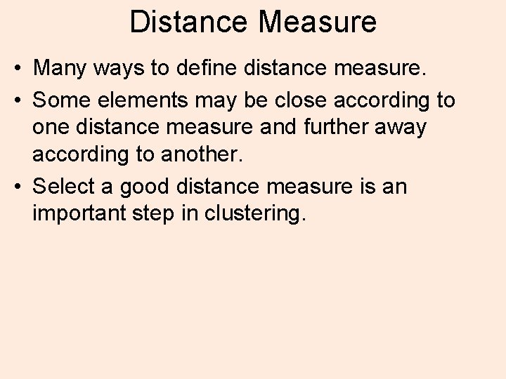 Distance Measure • Many ways to define distance measure. • Some elements may be