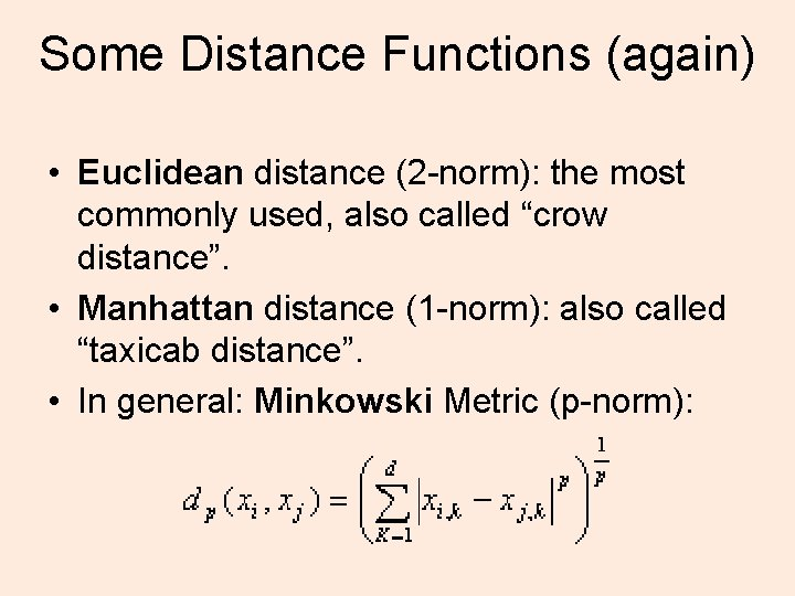 Some Distance Functions (again) • Euclidean distance (2 -norm): the most commonly used, also