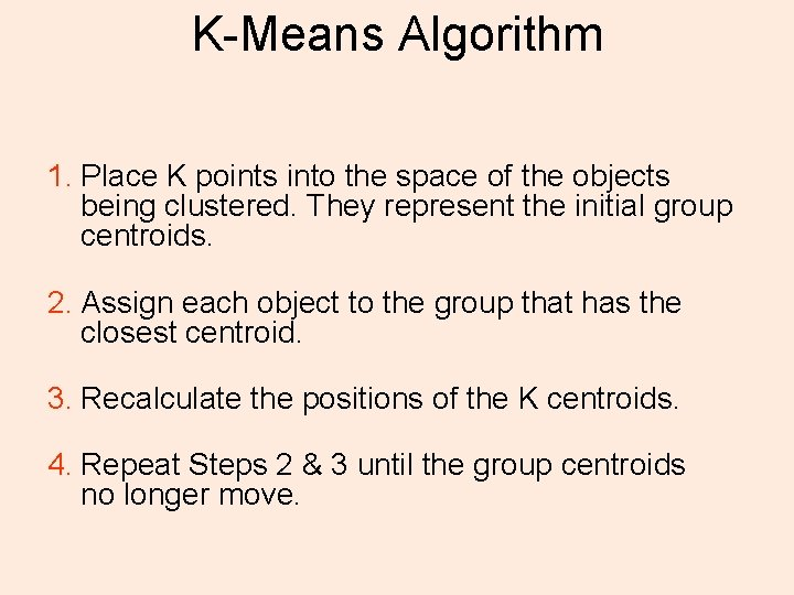 K-Means Algorithm 1. Place K points into the space of the objects being clustered.