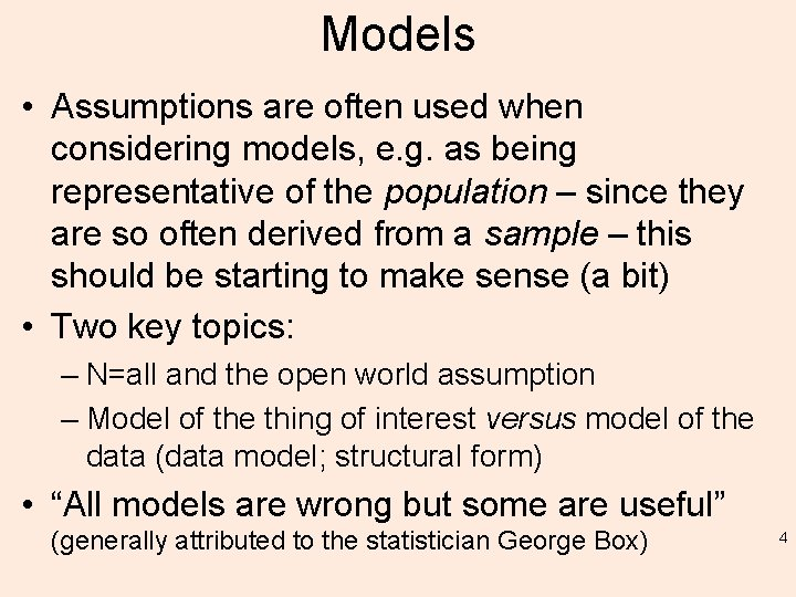 Models • Assumptions are often used when considering models, e. g. as being representative