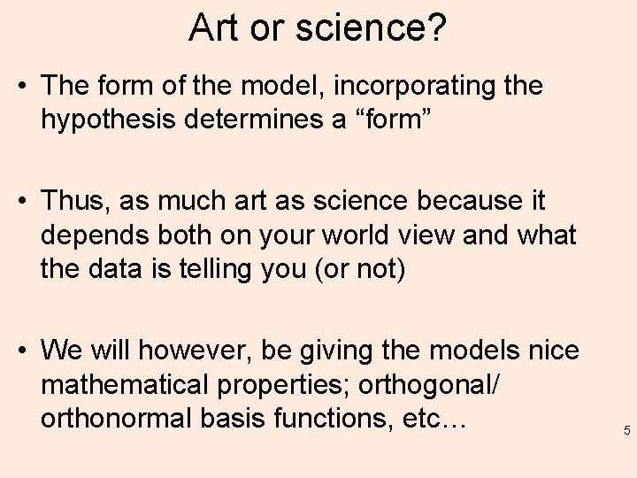 Art or science? • The form of the model, incorporating the hypothesis determines a
