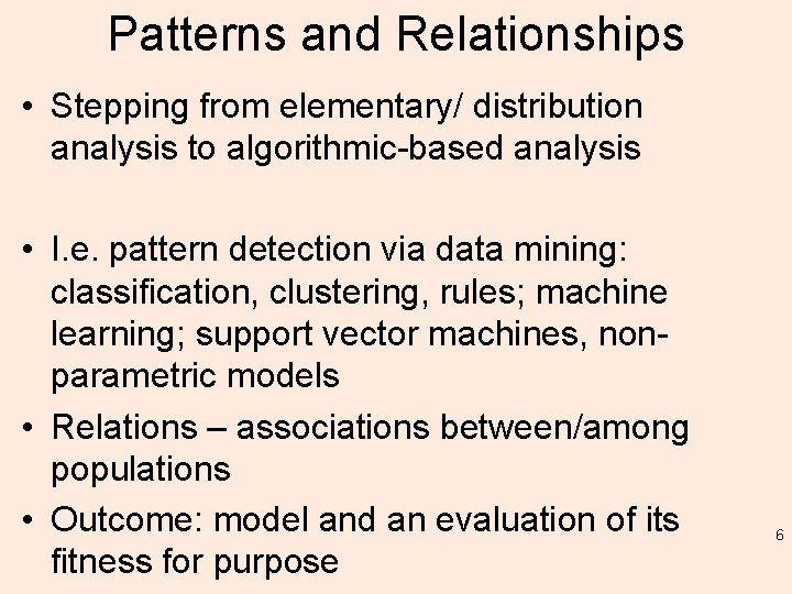 Patterns and Relationships • Stepping from elementary/ distribution analysis to algorithmic-based analysis • I.
