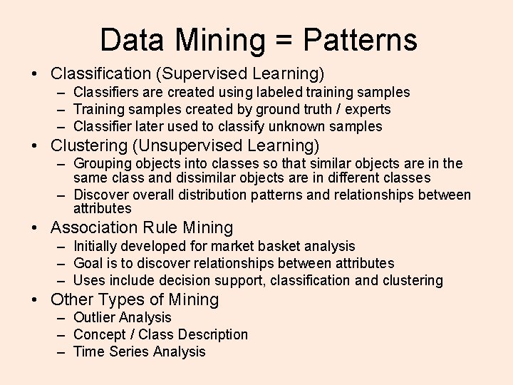 Data Mining = Patterns • Classification (Supervised Learning) – Classifiers are created using labeled