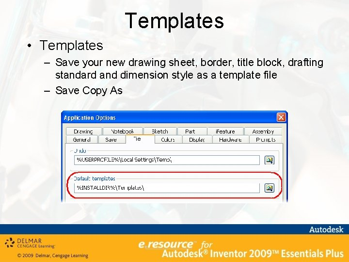 Templates • Templates – Save your new drawing sheet, border, title block, drafting standard