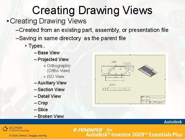 Creating Drawing Views • Creating Drawing Views – Created from an existing part, assembly,