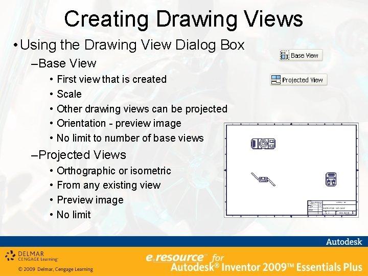 Creating Drawing Views • Using the Drawing View Dialog Box –Base View • •