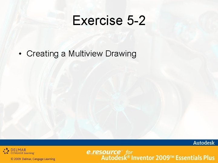 Exercise 5 -2 • Creating a Multiview Drawing